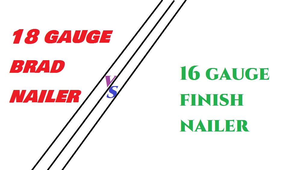 18 gauge brad nail vs 16 gauge finish nailer