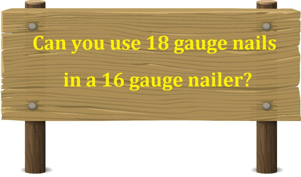 This Q & A article tackles a common question among woodworkers: Can you use 18 gauge nails in a 16 gauge nailer?
