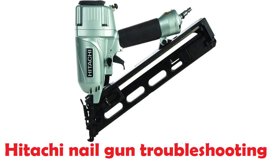 Hitachi nail gun troubleshooting