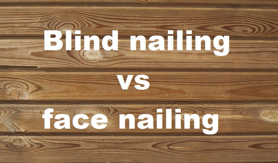 blind nailing vs face nailing